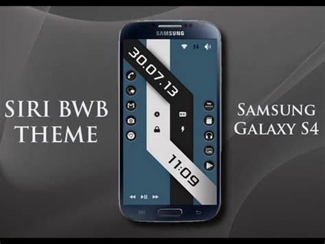 themes galaxy s4 samsung galaxy s4 siri bwb theme youtube