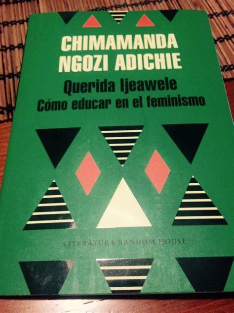 libro querida ijeawele cmo educar ies las encinas 187 querida ijeawele c 243 mo educar en el feminismo