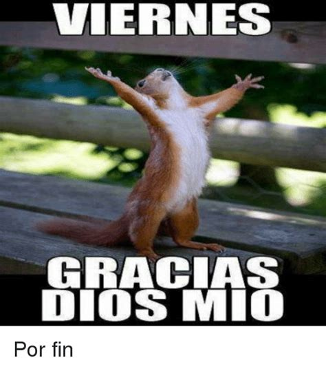 imagenes gracias a dios es viernes viernes gracias dios mio por fin meme on me me