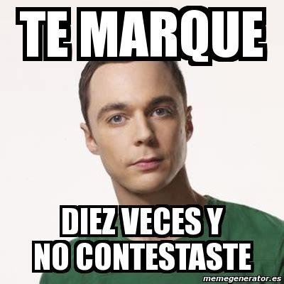 Sheldon Meme Generator - meme sheldon cooper te marque diez veces y no