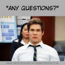 Any Questions Meme - exact reaction for quot any questions quot question by