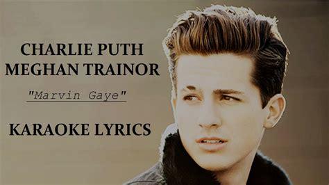 charlie puth marvin gaye lyrics charlie puth feat meghan trainor marvin gaye karaoke