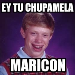 Maricon Meme - meme bad luck brian ey tu chupamela maricon 6050595