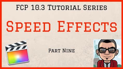 tutorial final cut pro 10 3 speed effects final cut pro 10 3 tutorial part nine