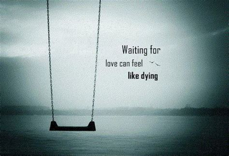 waiting  love  feel  dying picture quotes