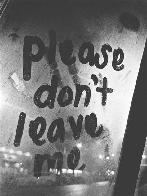 Please Dont Leave Me Pictures, Photos, and Images for