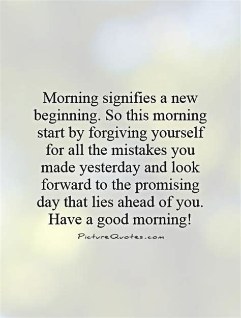 yesterday lies ahead morning signifies a new beginning so this morning start