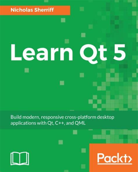 qt programming knowledge learn qt 5 o reilly media