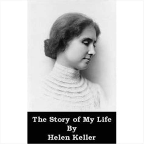 autobiography of helen keller the story of my life a classic biography by helen keller