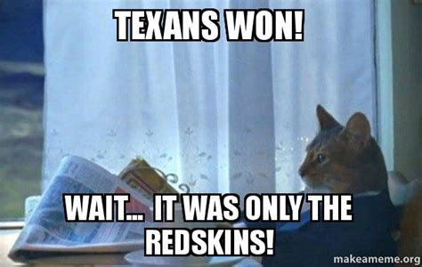 Sophisticated Cat Meme Generator - texans won wait it was only the redskins