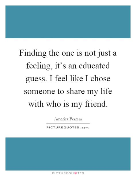 finding the one is not just a feeling it s an educated guess i picture quotes