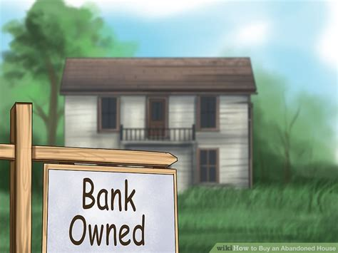 how to buy an abandoned house how to buy an abandoned house with pictures wikihow