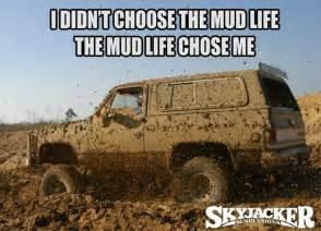 Mudding Memes - the mud life chose me skyjacker memes pinterest