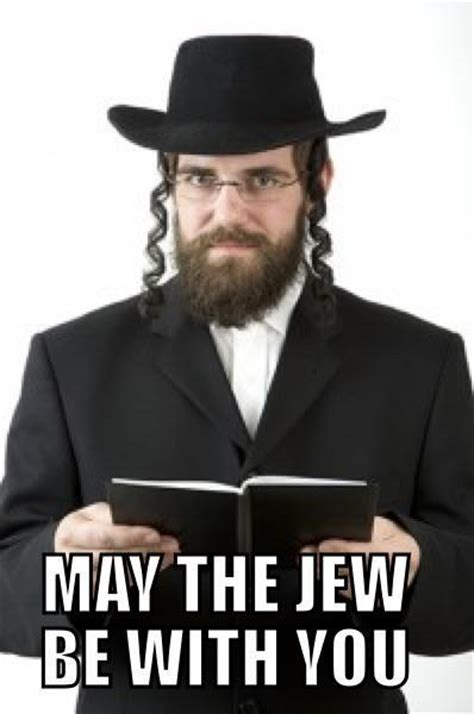 Jew Memes - quot may the jew be with you quot may the force be with you