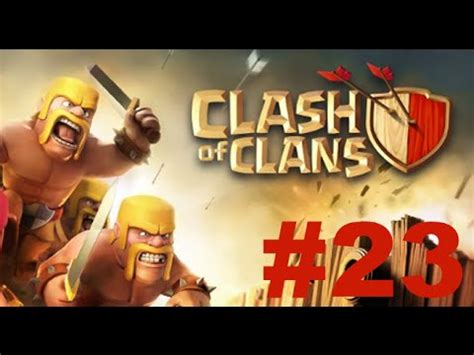 my clan o clash clash of clans gameplay commentary part 23