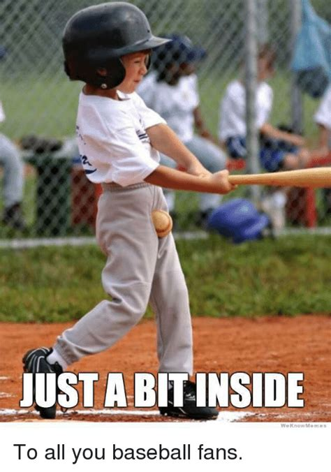 Funny Baseball Memes - just abit inside we know memes baseball meme on sizzle