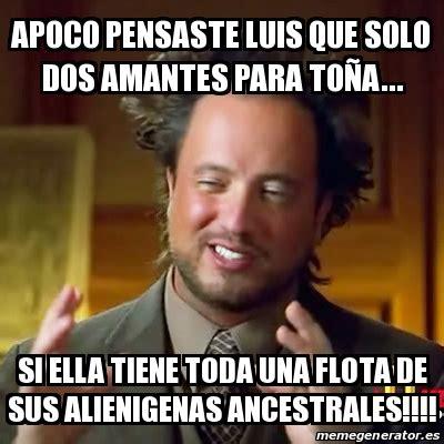 Memes De Luis - meme ancient aliens apoco pensaste luis que solo dos