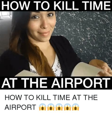 Photo Meme - how to kill time at the airport how to kill time at the
