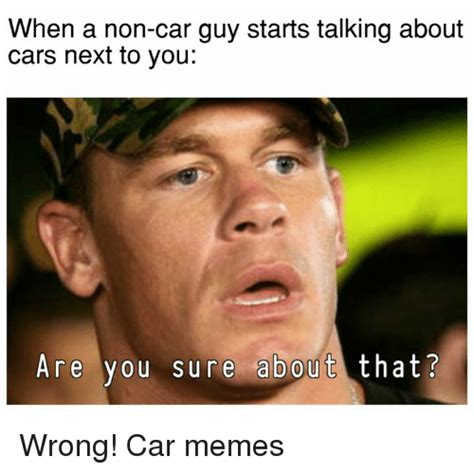 Are You Sure About That Meme - 25 best memes about car guy car guy memes