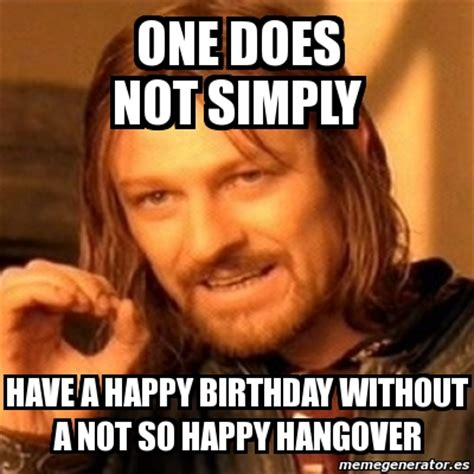 Hangover Meme Generator - meme boromir one does not simply have a happy birthday