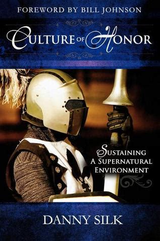 culture of honor sustaining culture of honor sustaining a supernatural environment by danny silk