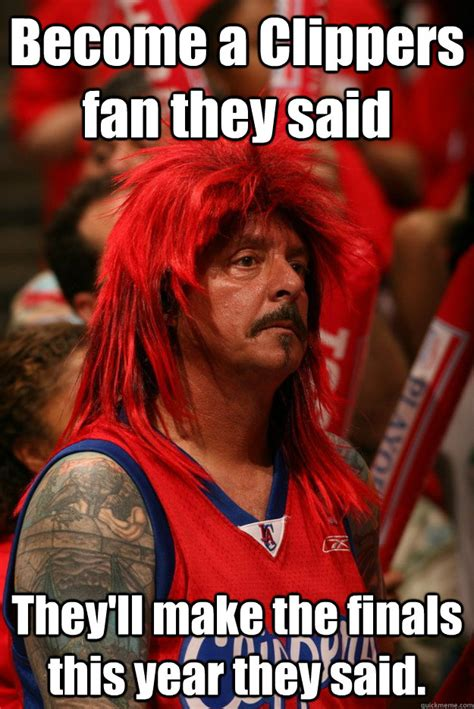 Clippers Meme - sad clippers fan memes quickmeme