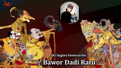bawor dadi ratu ki sugino siswocarito bentosid java