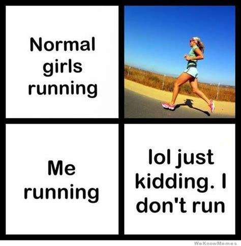 Funny Running Memes - normal girls running vs me running weknowmemes