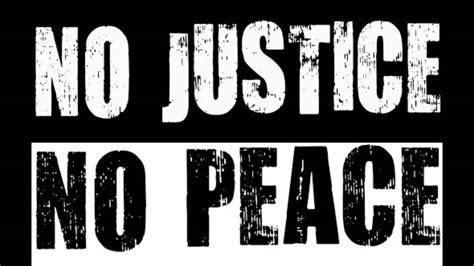 no no no justice no peace