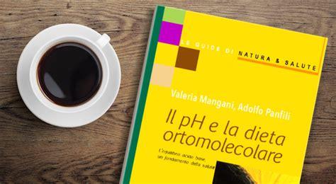 alimentazione ortomolecolare il ph e la dieta ortomolecolare un libro dottor