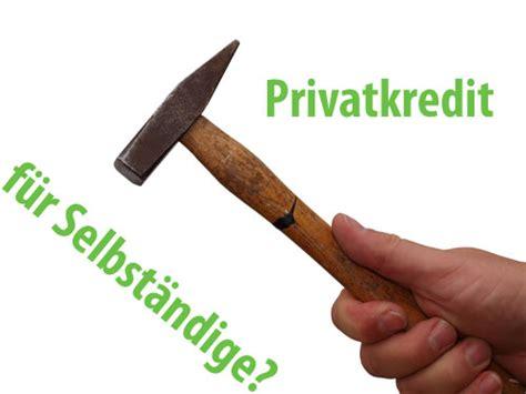 wer vergibt privatkredite privatkredit f 252 r selbst 228 ndige und freiberufler