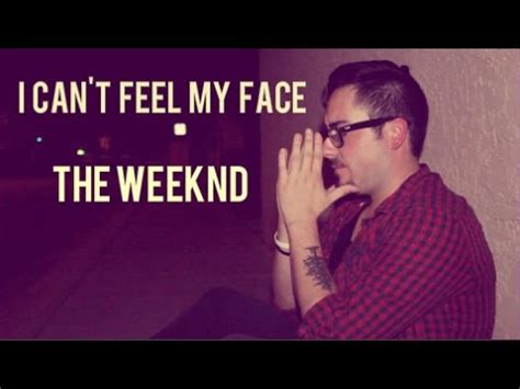 can t feel my face the weeknd can t feel my face the weeknd the undergrad cover