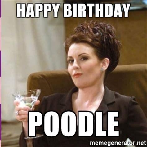 Karen Meme - happy birthday poodle karen walker meme generator