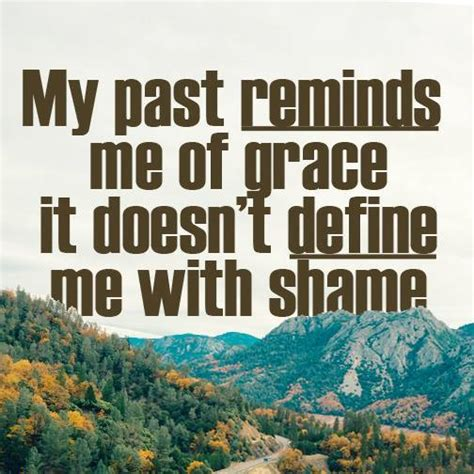 Don T Remind Me Of My Past Quotes my past reminds me of grace sermon quotes