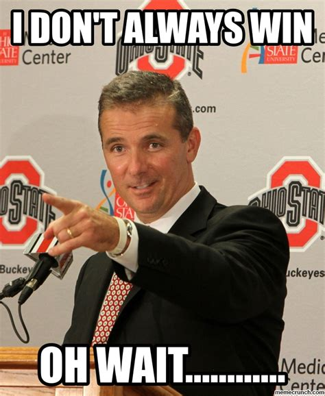 Urban Meyer Memes - urban meyer i don t always win