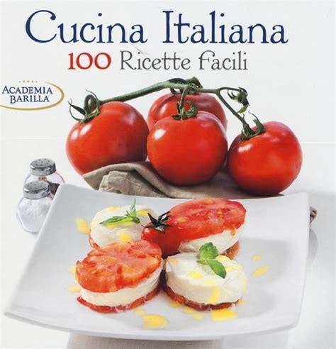 ricette cucina italiana gratis libro cucina italiana 100 ricette facili lafeltrinelli