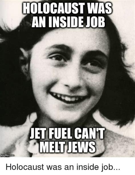 Holocaust Memes - holocaust was an inside job jet fuel cant melt jews
