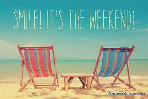 smile it s the weekend andrea reiser andrea reiser