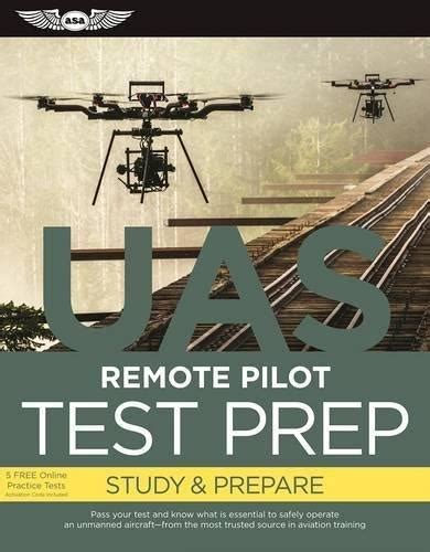 remote pilot small unmanned aircraft systems study guide faa g 8082 22 remote pilot part 107 drone certification study guide edition aug 2016 faa knowledge series books isbn 9781619544680 remote pilot test prep uas study