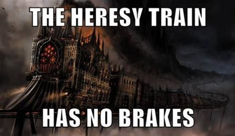 Heresy Meme - choo choo loyalists warhammer 40 000 know your meme