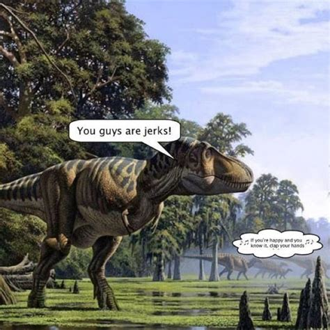 Sexual Tyrannosaurus Meme - dinosaur humor if you re happy you know it clap your