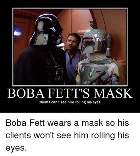 Jango Fett Meme - boba fett s mask clients can t see him rolling his eyes
