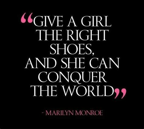give the the right shoes and she can conquer quotes conquer sayings conquer picture quotes