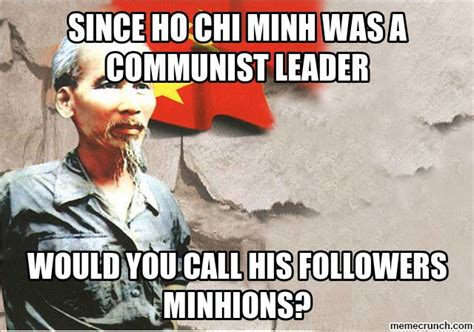Meme Ho - since ho chi minh was a communist leader