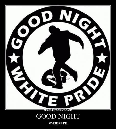 good night white pride images usuario acciodirecta desmotivaciones
