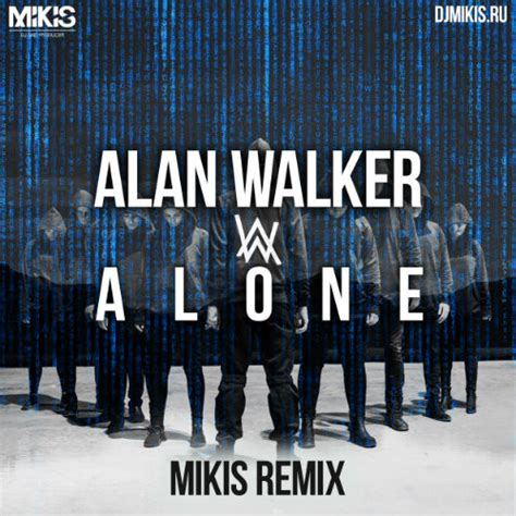 alan walker dj alone alan walker alone mikis remix dj mikis