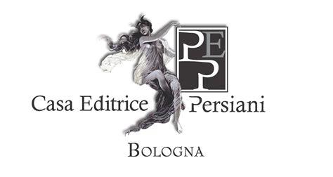 casa editrice persiani casa editrice persiani bologna narrativa saggistica