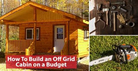 how to build a cheap cabin how to build an off grid cabin on a budget