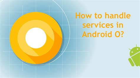 android background service how to handle background services in android o codeburst