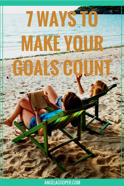 7 Ways To Make Your by 7 Ways To Make Your Goals Count Angela Cooper